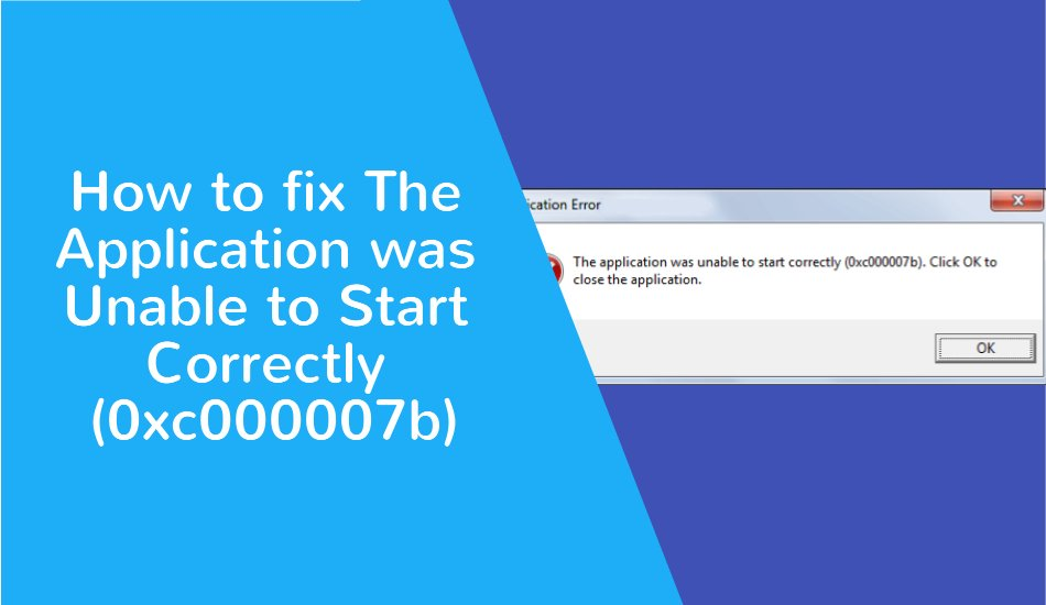 How to fix The Application was Unable to Start Correctly (0xc000007b) - NearFile.Com